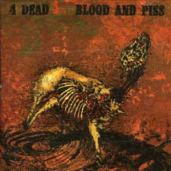"4 Dead - ""Blood and Piss"" CD cover image - Click to read review"