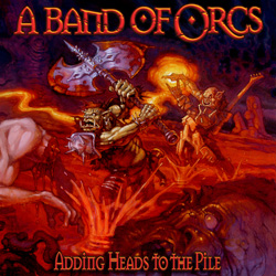 "A Band of Orcs - ""Adding Heads To The Pile"" CD cover image"