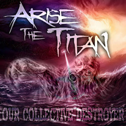 "Arise The Titan - ""Our Collective Destroyer"" CD cover image - Click to read review"