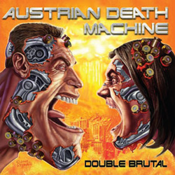 "Austrian Death Machine - ""Double Brutal"" 2-CD Set cover image - Click to read review"