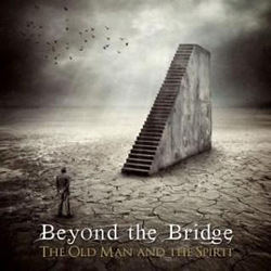 "Beyond The Bridge - ""The Old Man And The Spirit"" CD cover image"