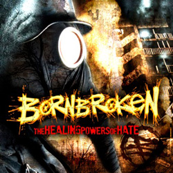 "BornBroken - ""The Healing Powers of Hate"" CD cover image - Click to read review"