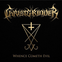 "Christgrinder - ""Whence Cometh Evil?"" CD cover image"