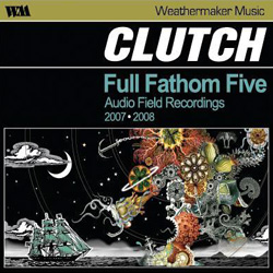 "Clutch - ""Full Fathom Five: Audio Field Recordings 2007-2008"" CD cover image - Click to read review"