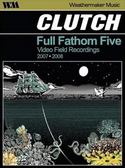 "Clutch - ""Full Fathom Five: Video Field Recordings 2007-2008"" DVD cover image - Click to read review"