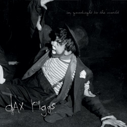 "Dax Riggs - ""Say Goodnight To The World"" CD cover image"