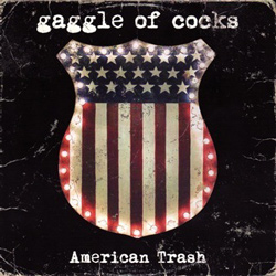 "Gaggle Of Cocks - ""American Trash"" CD cover image"