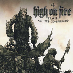 "High on Fire - ""Death Is This Communion"" CD cover image - Click to read review"
