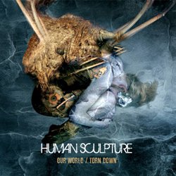 "Human Sculpture - ""Our World/Torn Down"" CD/EP cover image - Click to read review"