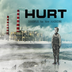 "Hurt - ""Goodbye To The Machine"" CD cover image - Click to read review"