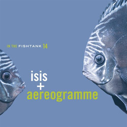 "Isis - ""In the Fishtank 14: Isis + Aereogramme"" CD cover image"
