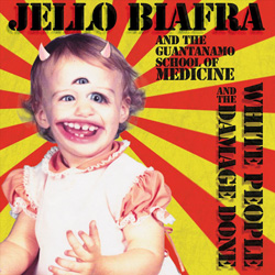 "Jello Biafra And The Guantanamo School Of Medicine - ""White People And The Damage Done"" CD cover image"