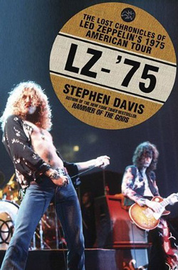 "Led Zeppelin - ""LZ-'75: The Lost Chronicles of Led Zeppelin's 1975 American Tour"" Book cover image - Click to read review"