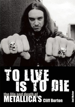 "Metallica - ""To Live Is To Die: The Life and Death of Metallica's Cliff Burton"" Book cover image"