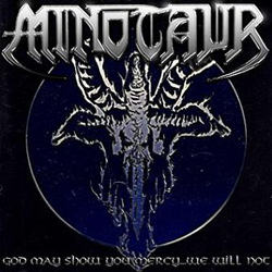 "Minotaur - ""God May Show You Mercy ... We Will Not"" CD cover image"