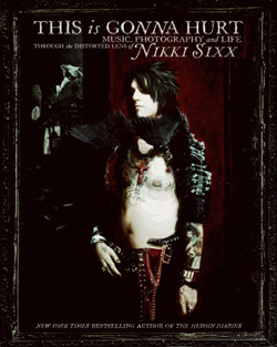 "Motley Crue - ""This is Gonna Hurt: Music, Photography, and Life through the Distorted Lens of Nikki Sixx"" Book cover image - Click to read review"