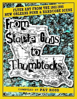 "Pat Roig - ""From Stapleguns to Thumbtacks: Flyer Art From The 1982-1995 New Orleans Punk And Hardcore Scene"" Book cover image - Click to read review"