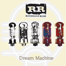 "Renegade Ride - ""Dream Machine"" CD cover image - Click to read review"