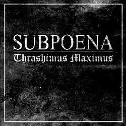 "Subpoena - ""Thrashimus Maximus"" CD/EP cover image - Click to read review"