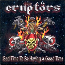 "The Eruptors - ""Bad Time To Be Having A Good Time"" CD cover image"