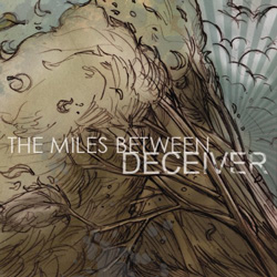 "The Miles Between - ""Deceiver"" CD cover image - Click to read review"
