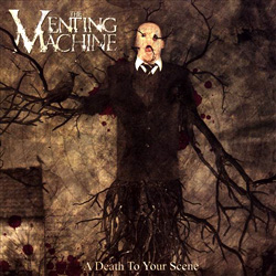 "The Venting Machine - ""A Death To Your Scene"" CD cover image - Click to read review"