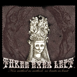 "Three Eyes Left - ""Non Method As Method, No Limits As Limit"" CD/EP cover image"