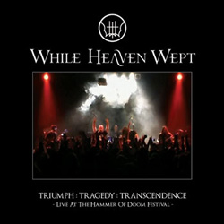 "While Heaven Wept - ""Triumph: Tragedy: Transcendence - Live At The Hammer Of Doom Festival"" CD cover image - Click to read review"